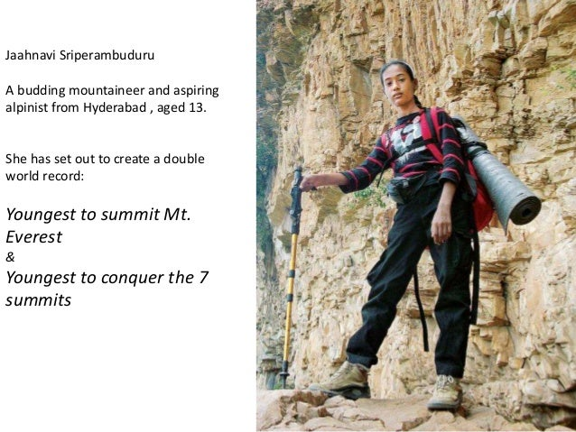 Jaahnavi Sriperambuduru A budding mountaineer and aspiring alpinist from Hyderabad , aged 13. She has set out to create a ...