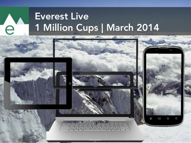 Everest Live 1 Million Cups | March 2014