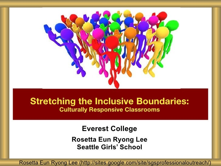 Everest College Rosetta Eun Ryong Lee Seattle Girls' School Stretching the Inclusive Boundaries:   Culturally Responsive C...