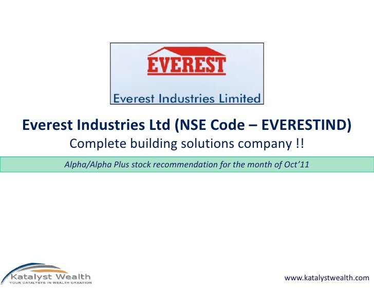 Everest Industries Ltd (NSE Code – EVERESTIND)      Complete building solutions company !!     Alpha/Alpha Plus stock reco...