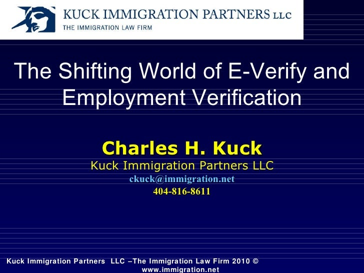 Kuck Immigration Partners  LLC –The Immigration Law Firm 2010 ©   www.immigration.net  The Shifting World of E-Verify and ...