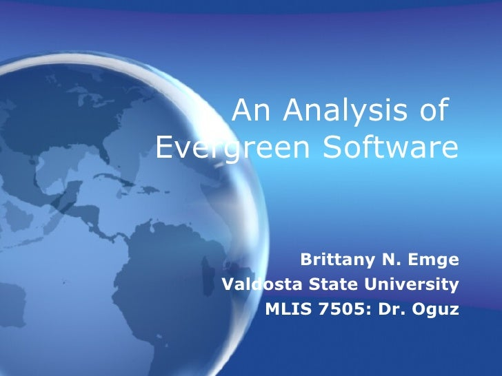 An Analysis of  Evergreen Software Brittany N. Emge Valdosta State University MLIS 7505: Dr. Oguz
