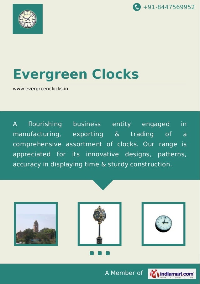 +91-8447569952 A Member of Evergreen Clocks www.evergreenclocks.in A flourishing business entity engaged in manufacturing, ...