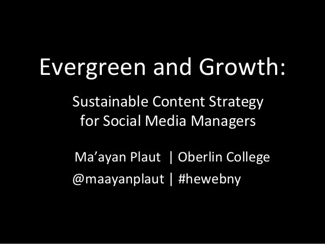 Evergreen and Growth: Ma'ayan Plaut | Oberlin College @maayanplaut | #hewebny Sustainable Content Strategy for Social Medi...
