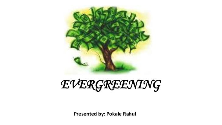 EVERGREENING Presented by: Pokale Rahul