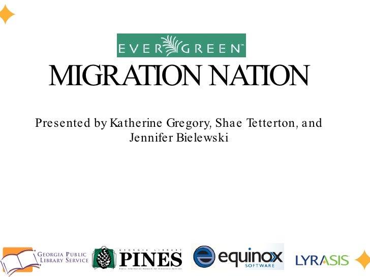 MIGRATION NATION Presented by Katherine Gregory, Shae Tetterton, and Jennifer Bielewski