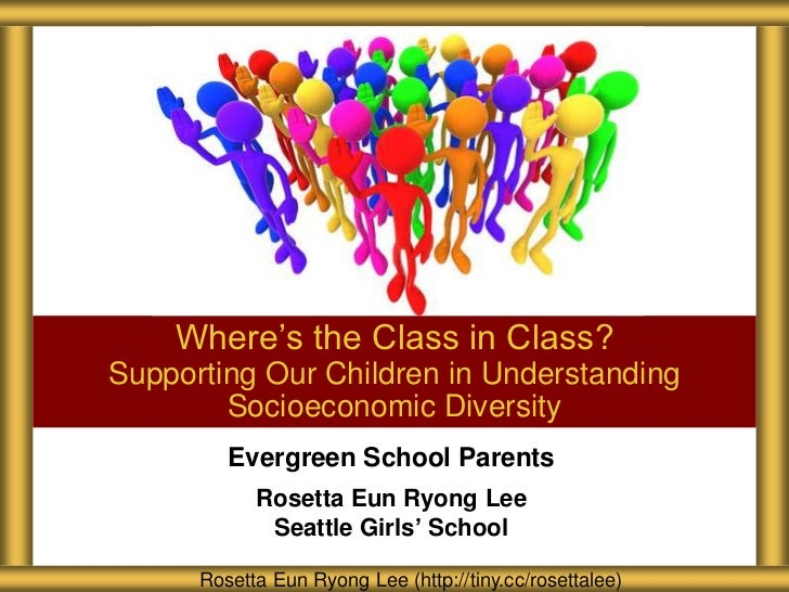 Where's the Class in Class?Supporting Our Children in Understanding        Socioeconomic Diversity         Evergreen Schoo...