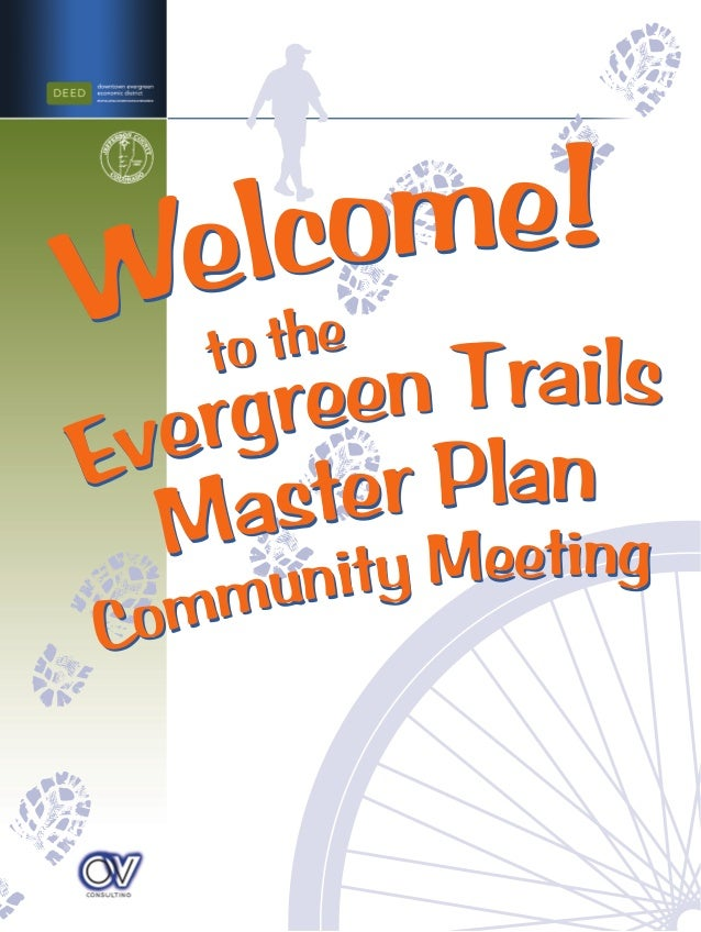 Evergreen Trails Welcome! Master Plan Community Meeting to the Evergreen Trails Welcome! Master Plan Community Meeting to ...