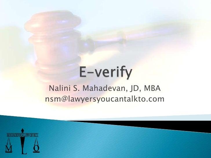 E-verify<br />Nalini S. Mahadevan, JD, MBA<br />nsm@lawyersyoucantalkto.com<br />