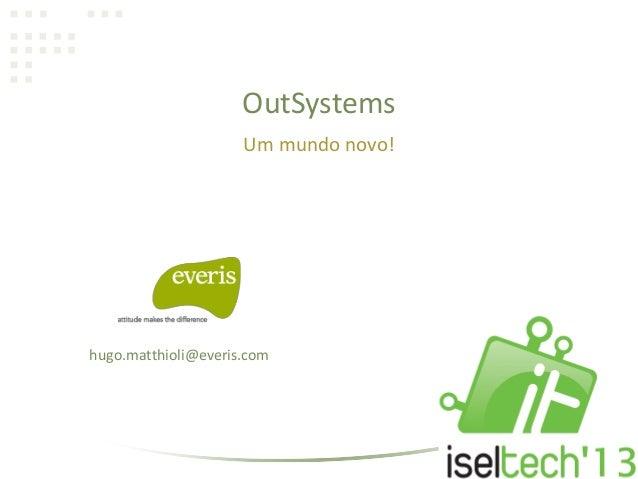 OutSystemsUm mundo novo!hugo.matthioli@everis.com