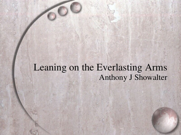 Leaning on the Everlasting Arms Anthony J Showalter
