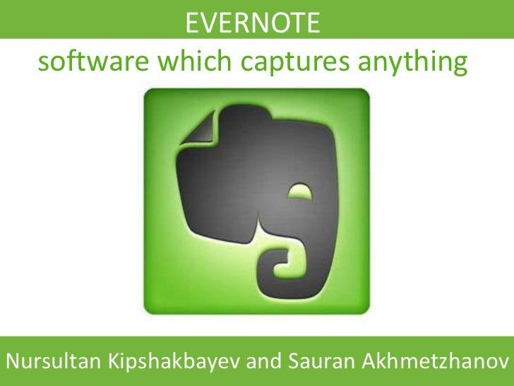 EVERNOTE  software which captures anythingNursultan Kipshakbayev and Sauran Akhmetzhanov