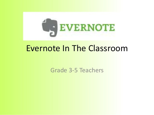 Evernote In The ClassroomGrade 3-5 Teachers