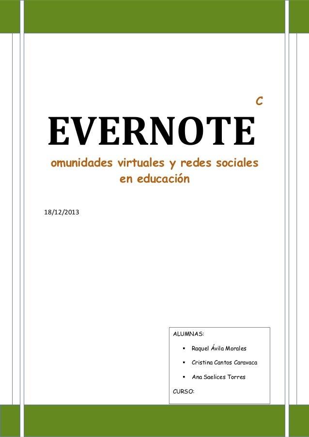 EVERNOTE  C  omunidades virtuales y redes sociales en educación 18/12/2013  ALUMNAS:   Raquel Ávila Morales    Cristina ...