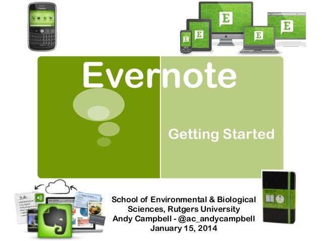 Evernote Getting Started  School of Environmental & Biological Sciences, Rutgers University Andy Campbell - @ac_andycampbe...