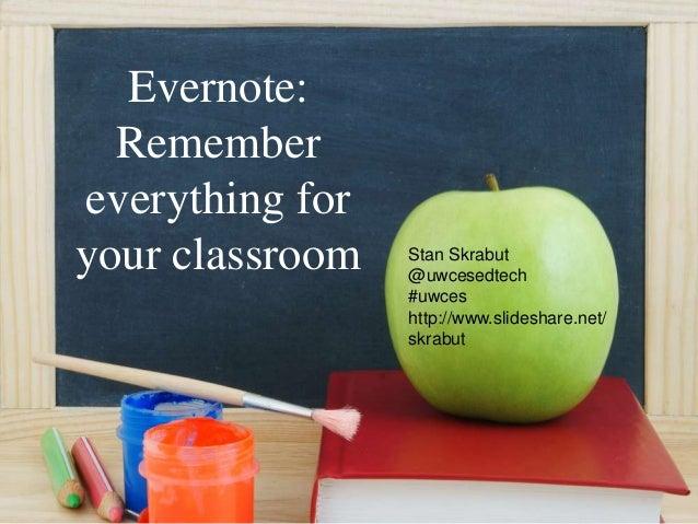 Evernote:Remembereverything foryour classroom Stan Skrabut@uwcesedtech#uwceshttp://www.slideshare.net/skrabut