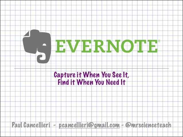 Capture it When You See It, Find it When You Need It  Paul Cancellieri - pcancellieri@gmail.com - @mrscienceteach