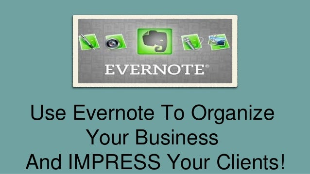 Evernote For Real Estate Agents Use To Organize Your Business And IMPRESS Clients