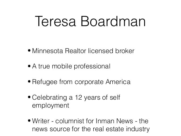 Teresa Boardman• Minnesota Realtor licensed broker• A true mobile professional• Refugee from corporate America• Celebratin...