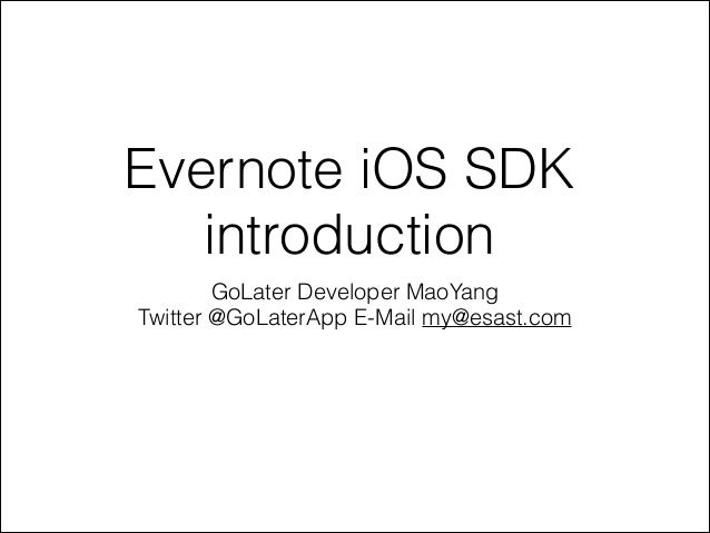 Evernote iOS SDK introduction GoLater Developer MaoYang Twitter @GoLaterApp E-Mail my@esast.com