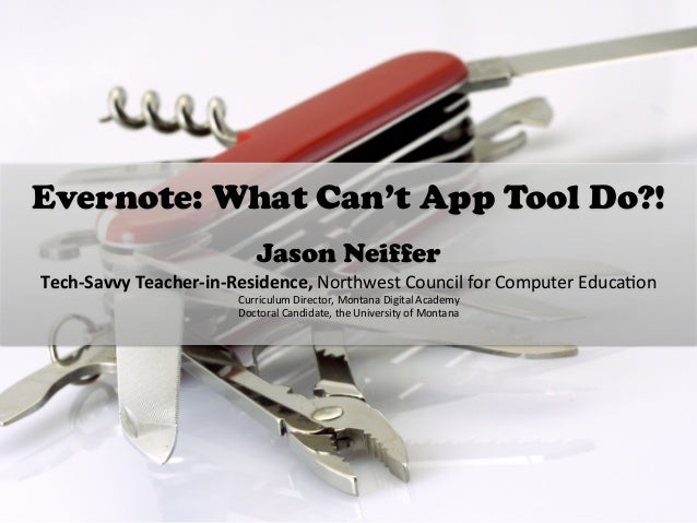 Evernote: What Can't App Tool Do?!    Jason Neiffer Tech-‐Savvy  Teacher-‐in-‐Residence,  Northwest  Council  ...
