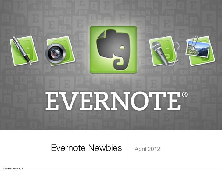 Evernote Newbies   April 2012Tuesday, May 1, 12