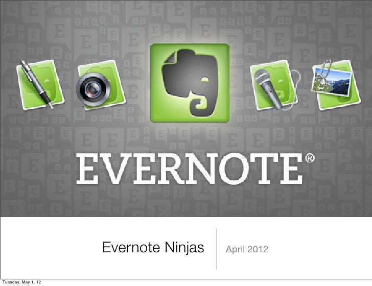 Evernote Ninjas   April 2012Tuesday, May 1, 12