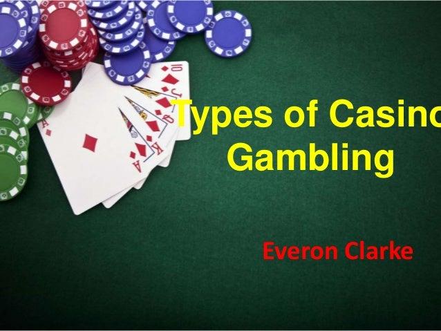 Types of Casino Gambling Everon Clarke