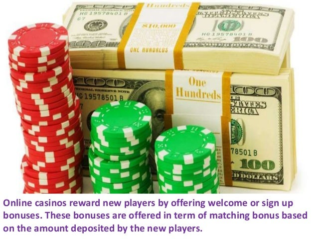 Online casinos reward new players by offering welcome or sign up bonuses. These bonuses are offered in term of matching bo...