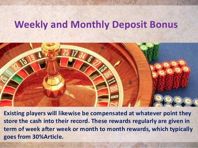 Weekly and Monthly Deposit Bonus Existing players will likewise be compensated at whatever point they store the cash into ...