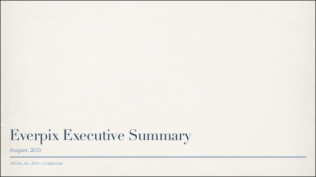 Everpix Executive Summary August, 2013 33Cube, Inc. 2013 – Confidential