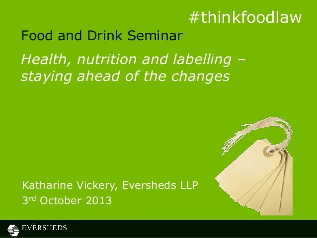Food and Drink Seminar Health, nutrition and labelling – staying ahead of the changes Katharine Vickery, Eversheds LLP 3rd...