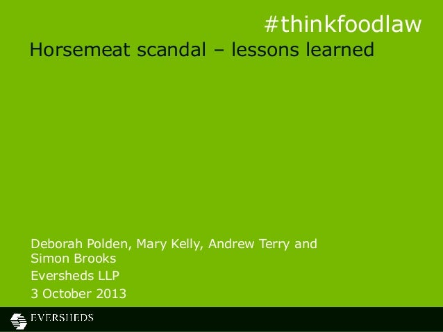 Horsemeat scandal – lessons learned Deborah Polden, Mary Kelly, Andrew Terry and Simon Brooks Eversheds LLP 3 October 2013...
