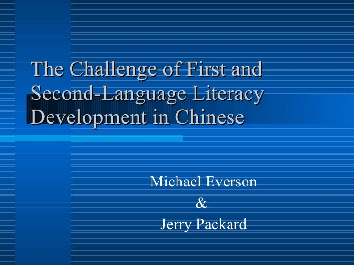The Challenge of First and Second-Language Literacy Development in Chinese Michael Everson &  Jerry Packard