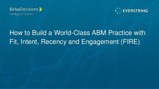 How to Build a World-Class ABM Practice with Fit, Intent, Recency and Engagement (FIRE)