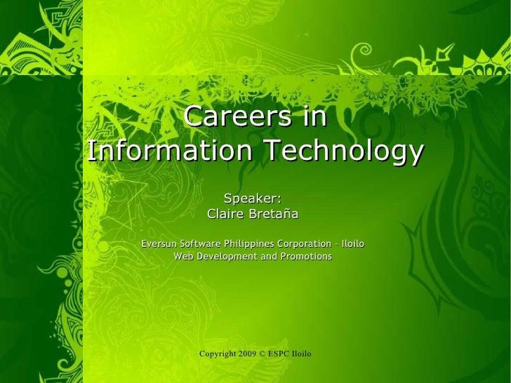 Careers in Information Technology Speaker: Claire Bretaña Eversun Software Philippines Corporation – Iloilo Web Developmen...