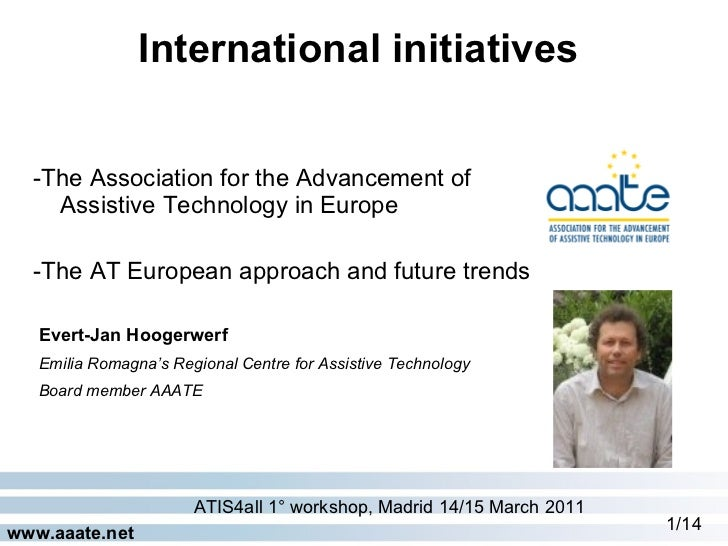 <ul><li>-The Association for the Advancement of Assistive Technology in Europe </li></ul><ul><li>-The AT European approach...