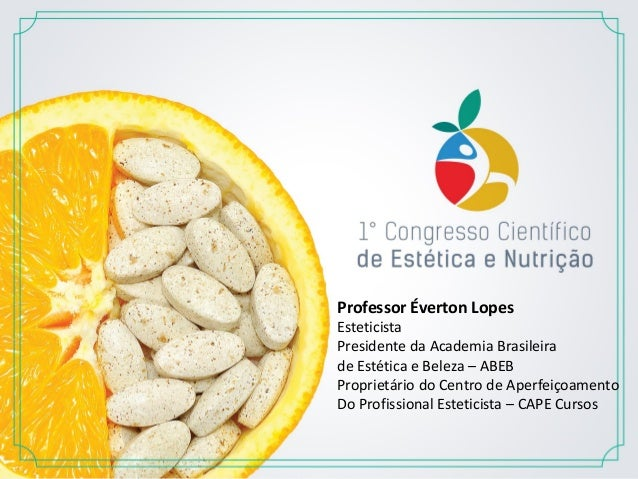 Professor Éverton Lopes Esteticista Presidente da Academia Brasileira de Estética e Beleza – ABEB Proprietário do Centro d...
