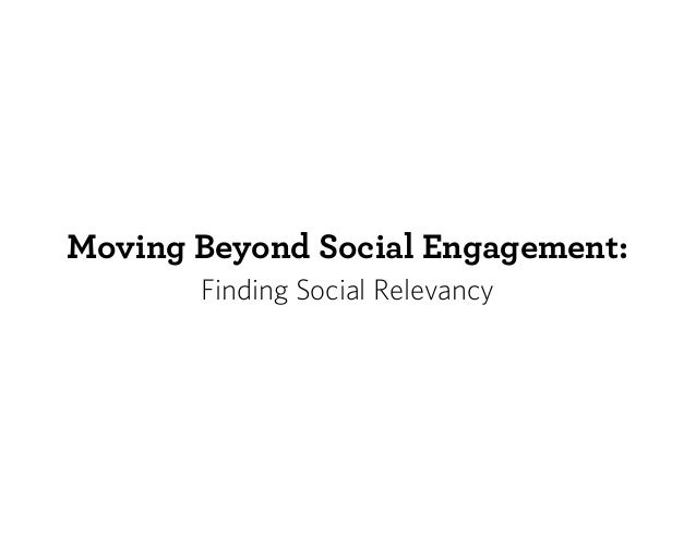 Moving Beyond Social Engagement: Finding Social Relevancy