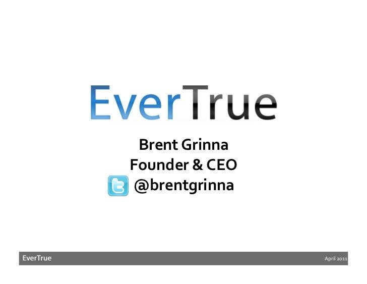 Brent GrinnaFounder & CEO@brentgrinna                      April 2011