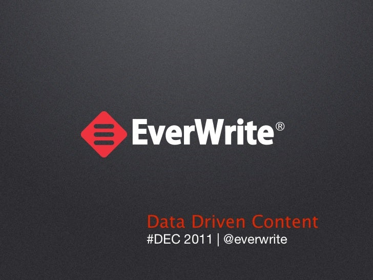 Data Driven Content#DEC 2011 | @everwrite