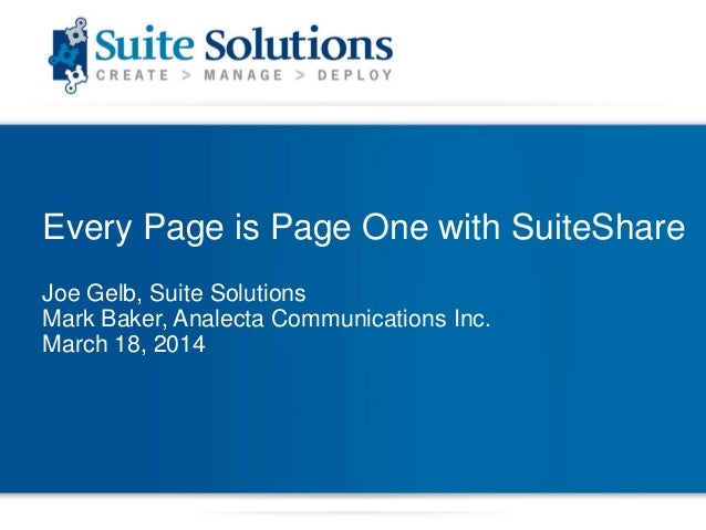 Every Page is Page One with SuiteShare Joe Gelb, Suite Solutions Mark Baker, Analecta Communications Inc. March 18, 2014