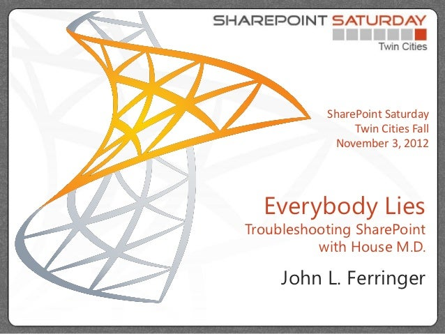 SharePoint Saturday                Twin Cities Fall            November 3, 2012  Everybody LiesTroubleshooting SharePoint ...