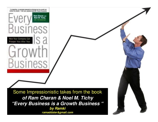 """Some Impressionistic takes from the book of Ram Charan & Noel M. Tichy """"Every Business is a Growth Business """" by Ramki ram..."""