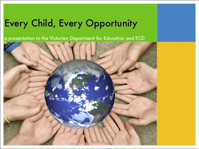 Every Child, Every Opportunity a presentation to the Victorian Department for Education and ECD