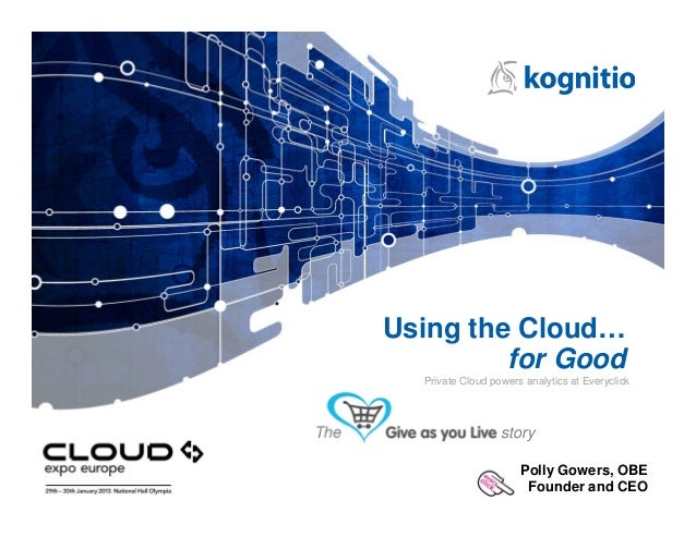 Using the Cloud…               for Good        Private Cloud powers analytics at EveryclickThe                     story  ...