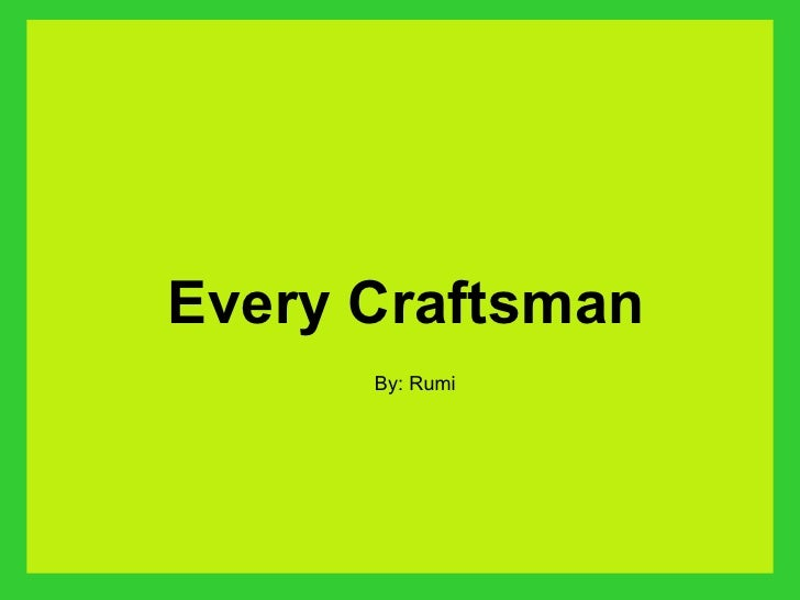 Every Craftsman  By: Rumi
