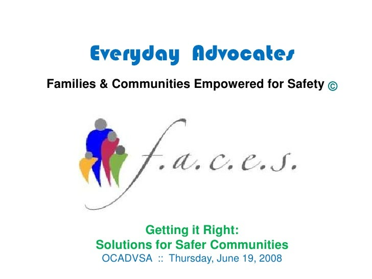 Everyday  AdvocatesFamilies & Communities Empowered for Safety© <br />Getting it Right: Solutions for Safer Communities<br...