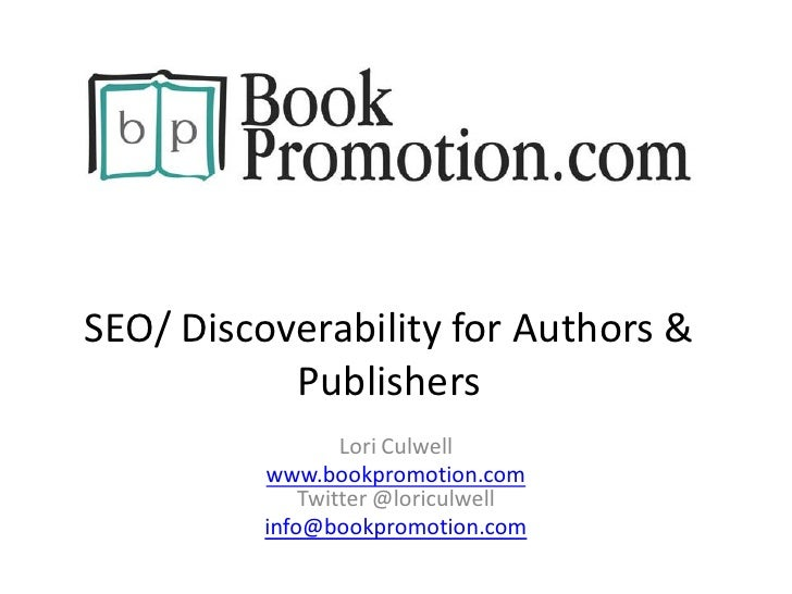 SEO/ Discoverability for Authors &           Publishers                  Lori Culwell          www.bookpromotion.com      ...