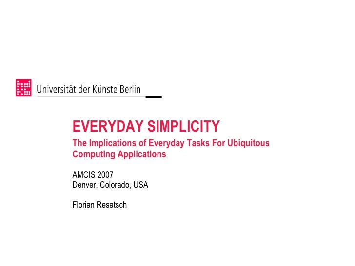 EVERYDAY SIMPLICITY  <ul><li>The Implications of Everyday Tasks For Ubiquitous Computing Applications   </li></ul><ul><li>...